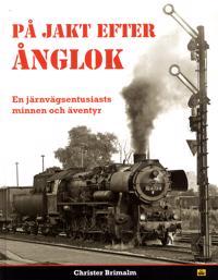 På jakt efter ånglok : en järnvägsentusiasts minnen och äventyr