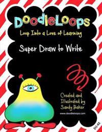 Doodleloops Super Draw to Write: Loop Into a Love of Learning (Book 2)