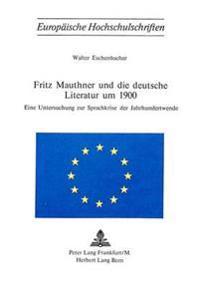 Fritz Mauthner Und Die Deutsche Literatur Um 1900: Eine Untersuchung Zur Sprachkrise Der Jahrhundertwende
