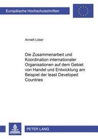 Die Zusammenarbeit Und Koordination Internationaler Organisationen Auf Dem Gebiet Von Handel Und Entwicklung Am Beispiel Der Least Developed Countries