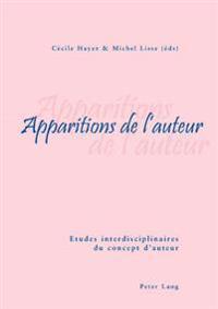 Apparitions de L'Auteur: Etudes Interdisciplinaires Du Concept D'Auteur