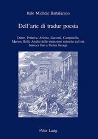 Dell'arte Di Tradur Poesia: Dante, Petrarca, Ariosto, Garzoni, Campanella, Marino, Belli: Analisi Delle Traduzioni Tedesche Dall'età Barocca Fino