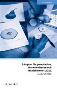 Läroplan för grundskolan, förskoleklassen och fritidshemmet 2011. Reviderad 2016