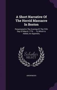 A Short Narrative of the Horrid Massacre in Boston