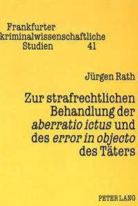 Zur Strafrechtlichen Behandlung Der Aberratio Ictus Und Des Error in Objecto Des Taeters