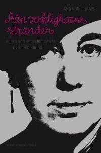Från verklighetens stränder : Agnes von Krusenstjernas liv och diktning