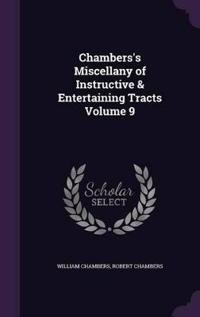 Chambers's Miscellany of Instructive & Entertaining Tracts Volume 9