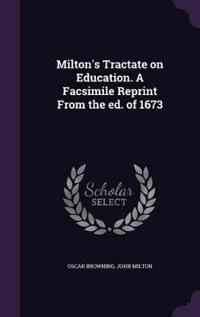 Milton's Tractate on Education. a Facsimile Reprint from the Ed. of 1673