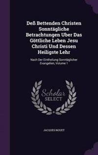 Dess Bettenden Christen Sonntagliche Betrachtungen Uber Das Gottliche Leben Jesu Christi Und Dessen Heiligste Lehr