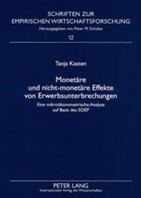 Monetaere Und Nicht-Monetaere Effekte Von Erwerbsunterbrechungen: Eine Mikrooekonometrische Analyse Auf Basis Des Soep