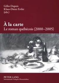À La Carte. Le Roman Québécois (2000-2005)