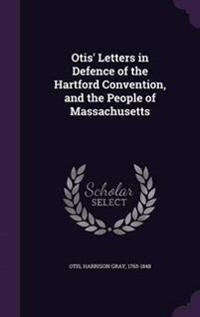 Otis' Letters in Defence of the Hartford Convention, and the People of Massachusetts
