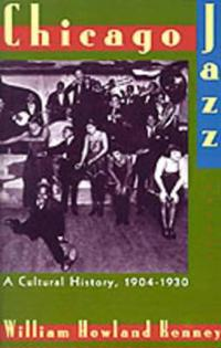 Chicago Jazz: A Cultural History 1904-1930
