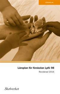 Läroplan för förskolan - Lpfö 98. REVIDERAD 2016