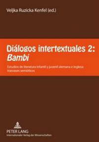 Dialogos Intertextuales 2: Bambi: Estudios de Literatura Infantil y Juvenil Alemana E Inglesa: Trasvases Semioticos