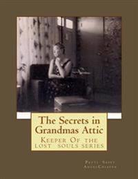 The Secrets in Grandma?s Attic: Keeper of the Lost Souls Series