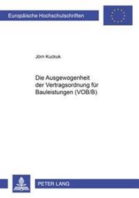 Die Ausgewogenheit Der Vertragsordnung Fuer Bauleistungen (Vob/B)