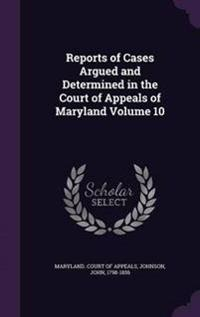 Reports of Cases Argued and Determined in the Court of Appeals of Maryland Volume 10