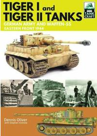 Tiger I and Tiger II: Tanks of the German Army and Waffen-SS: Eastern Front 1944