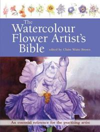 Watercolour flower artists bible - an essential reference for the practisin