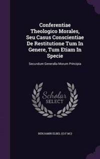 Conferentiae Theologico Morales, Seu Casus Conscientiae de Restitutione Tum in Genere, Tum Etiam in Specie