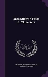 Jack Straw; A Farce in Three Acts