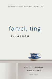 Farvel, ting; den japanske kunsten å bli lykkelig med færre ting