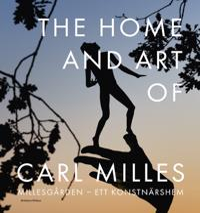 The Home and Art of Carl Milles : Millesgården - ett konstnärshem