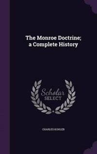 The Monroe Doctrine; A Complete History