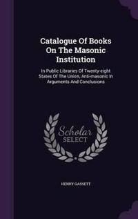 Catalogue of Books on the Masonic Institution