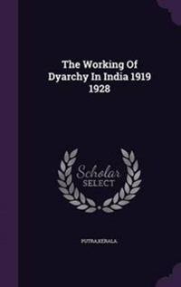 The Working of Dyarchy in India 1919 1928