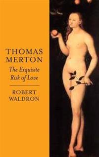 Thomas Merton: The Exquisite Risk of Love: The Chronicle of a Monastic Romance