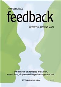Professionell feedback  om konsten att förbättra prestation, arbetsklimat, skapa utveckling och nå uppsatta mål.