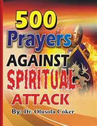 500 Prayers Against Spiritual Attack - Dr Olusola Babatunde Coker
