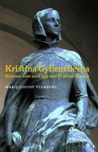 Kristina Gyllenstierna : kvinnan som stod upp mot Kristian tyrann