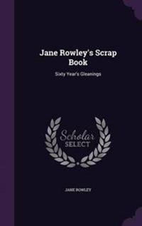 Jane Rowley's Scrap Book
