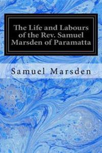 The Life and Labours of the REV. Samuel Marsden of Paramatta