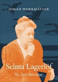 Selma Lagerlöf : liv, lust, litteratur