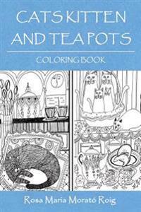 Cats, Kitten and Tea Pots: Coloring Book