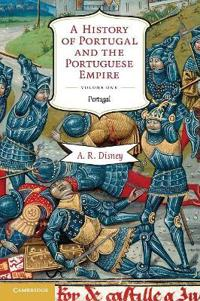 A History of Portugal and the Portuguese Empire: From Beginnings to 1807, Volume I: Portugal