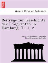 Beitra GE Zur Geschichte Der Emigranten in Hamburg. Tl. 1, 2.