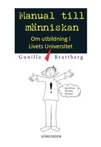 Manual till människan : om utbildning i livets universitet.