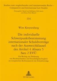 Die Individuelle Schwerpunktbestimmung Internationaler Schuldvertraege Nach Der Ausweichklausel Des Artikel 4 Absatz 5 Satz 2 Evue: Ein Beitrag Zur Fo
