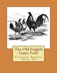 The Old English Game Fowl: Chicken Breeds Book 34