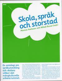 Skola, språk och storstad : en antologi om språkutveckling och skolans villkor i det mångkulturella urbana rummet