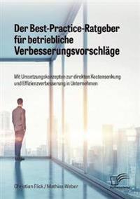 Der Best-Practice-Ratgeber Fur Betriebliche Verbesserungsvorschlage. Mit Umsetzungskonzepten Zur Direkten Kostensenkung Und Effizienzverbesserung in Unternehmen
