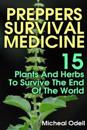 Preppers Survival Medicine: 15 Plants and Herbs to Survive the End of the World: (Alternative Medicine, Natural Healing, Medicinal Herbs, Survival