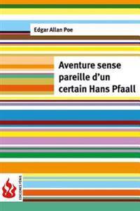 Aventure Sans Pareille D'Un Certain Hans Pfaall: (Low Cost). Edition Limitee