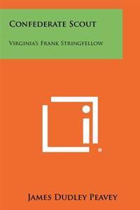Confederate Scout: Virginia's Frank Stringfellow