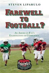 Farewell to Football?: An American Fan's Examination of Conscience.